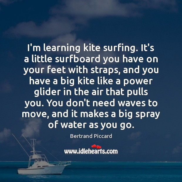 Image, I'm learning kite surfing. It's a little surfboard you have on your