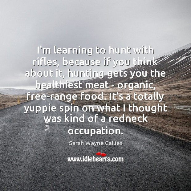 Image, I'm learning to hunt with rifles, because if you think about it,