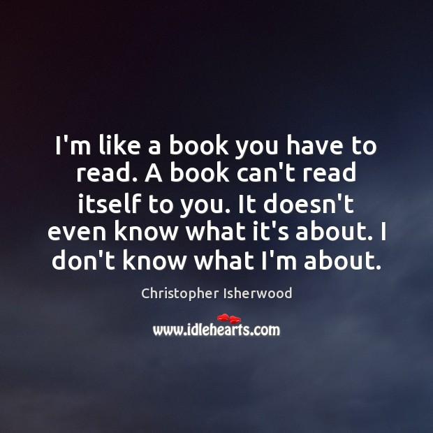 I'm like a book you have to read. A book can't read Image