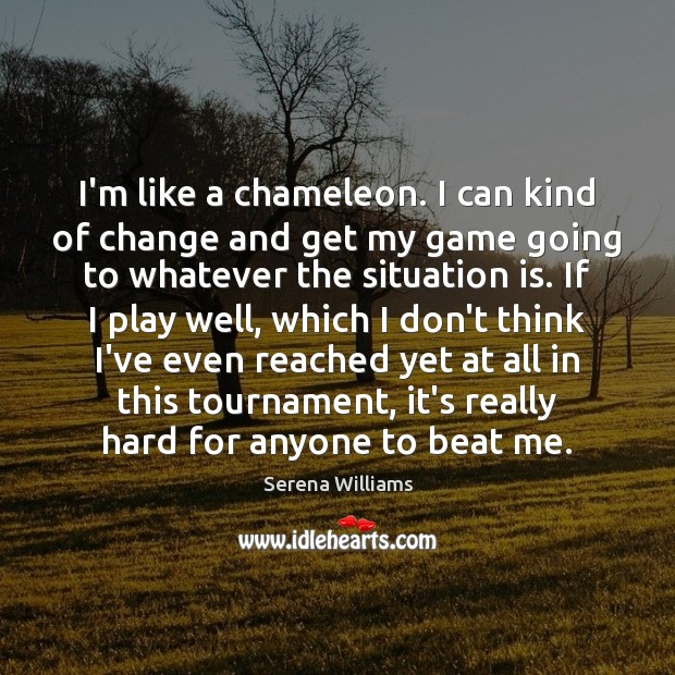 I'm like a chameleon. I can kind of change and get my Serena Williams Picture Quote