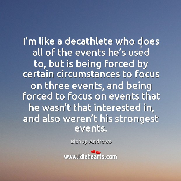 Image, I'm like a decathlete who does all of the events he's used to, but is being forced