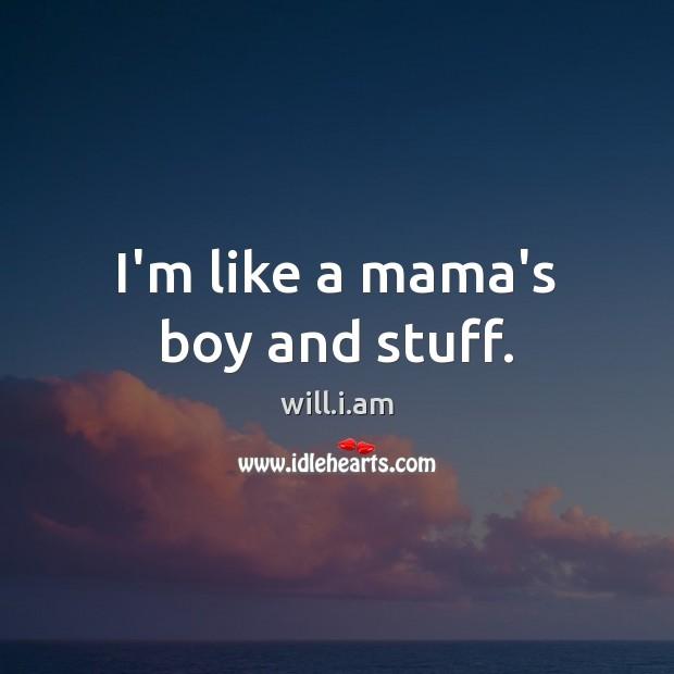 I'm like a mama's boy and stuff. Image