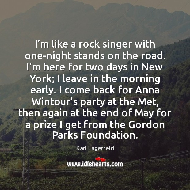 I'm like a rock singer with one-night stands on the road. Karl Lagerfeld Picture Quote
