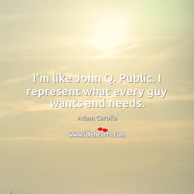 Image, I'm like John Q. Public. I represent what every guy wants and needs.