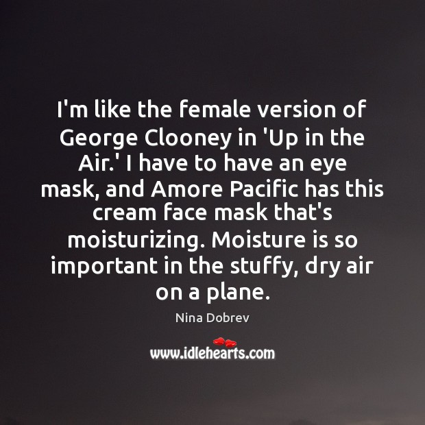 I'm like the female version of George Clooney in 'Up in the Nina Dobrev Picture Quote