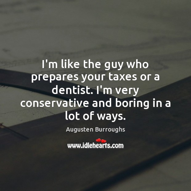 I'm like the guy who prepares your taxes or a dentist. I'm Augusten Burroughs Picture Quote