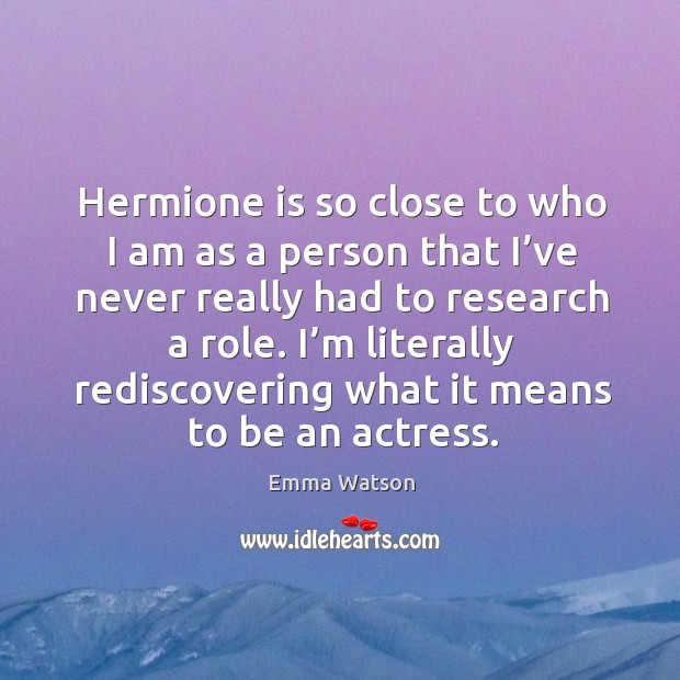 I'm literally rediscovering what it means to be an actress. Image