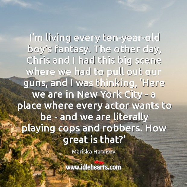 I'm living every ten-year-old boy's fantasy. The other day, Chris and I Mariska Hargitay Picture Quote