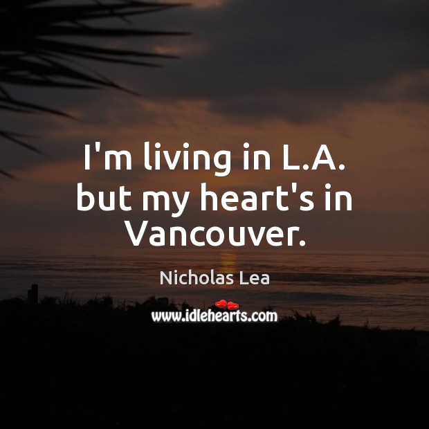 I'm living in L.A. but my heart's in Vancouver. Image