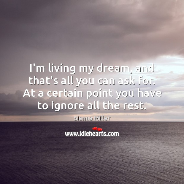 I'm living my dream, and that's all you can ask for. At Sienna Miller Picture Quote