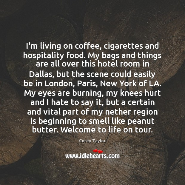 I'm living on coffee, cigarettes and hospitality food. My bags and things Image