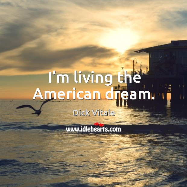 I'm living the american dream. Image