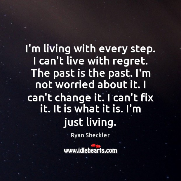 I'm living with every step. I can't live with regret. The past Ryan Sheckler Picture Quote