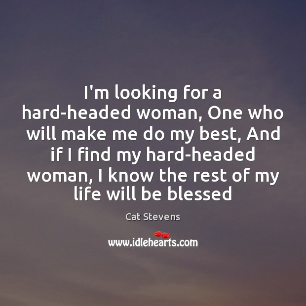 Image, I'm looking for a hard-headed woman, One who will make me do
