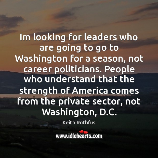 Im looking for leaders who are going to go to Washington for Image
