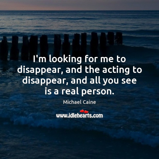 Image, I'm looking for me to disappear, and the acting to disappear, and