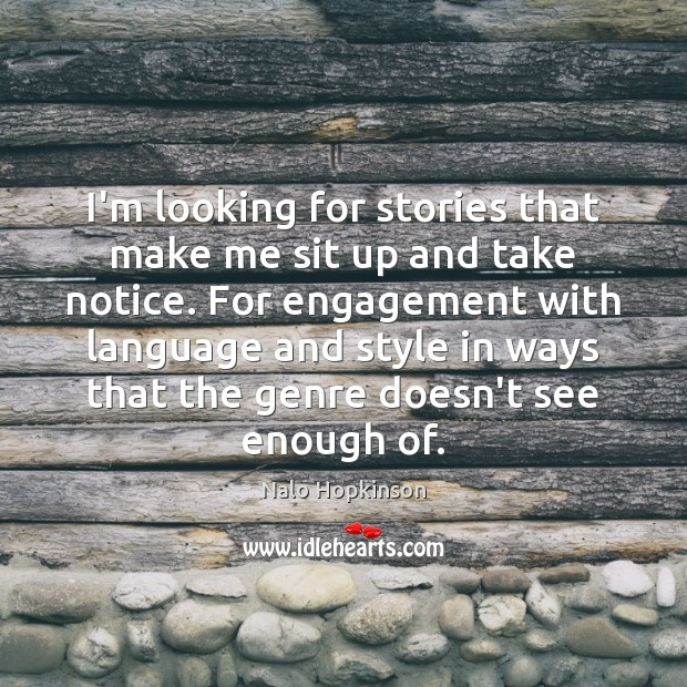 I'm looking for stories that make me sit up and take notice. Engagement Quotes Image