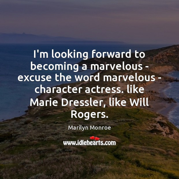 Image, I'm looking forward to becoming a marvelous – excuse the word marvelous