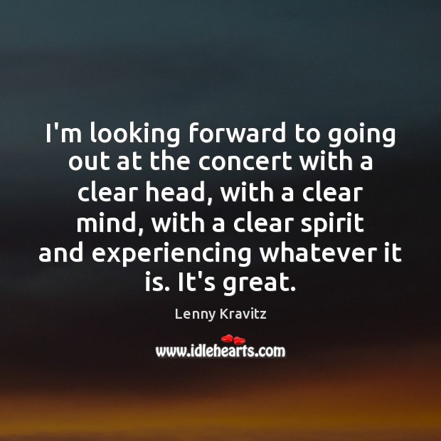 I'm looking forward to going out at the concert with a clear Lenny Kravitz Picture Quote