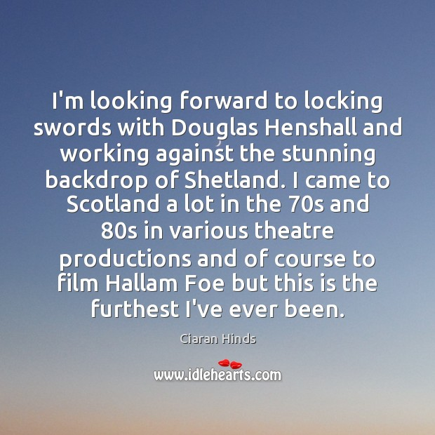 Image, I'm looking forward to locking swords with Douglas Henshall and working against