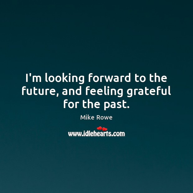 I'm looking forward to the future, and feeling grateful for the past. Image
