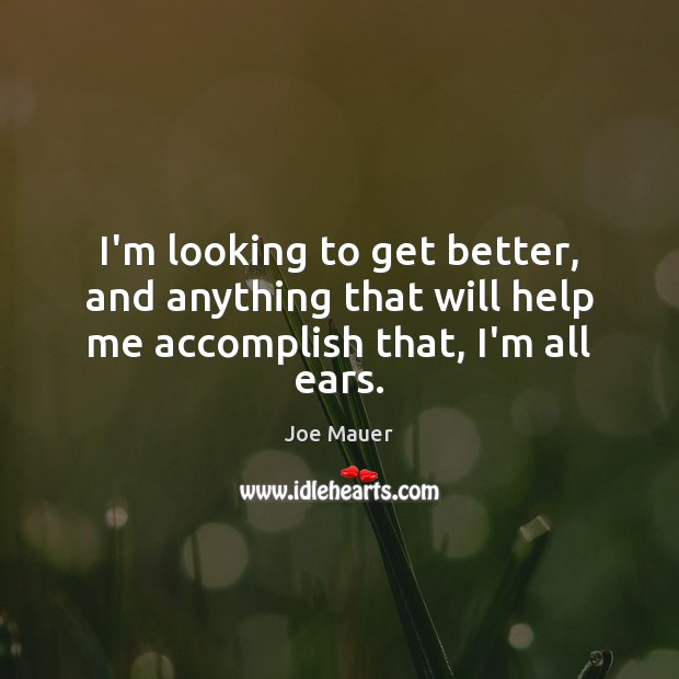 I'm looking to get better, and anything that will help me accomplish that, I'm all ears. Image