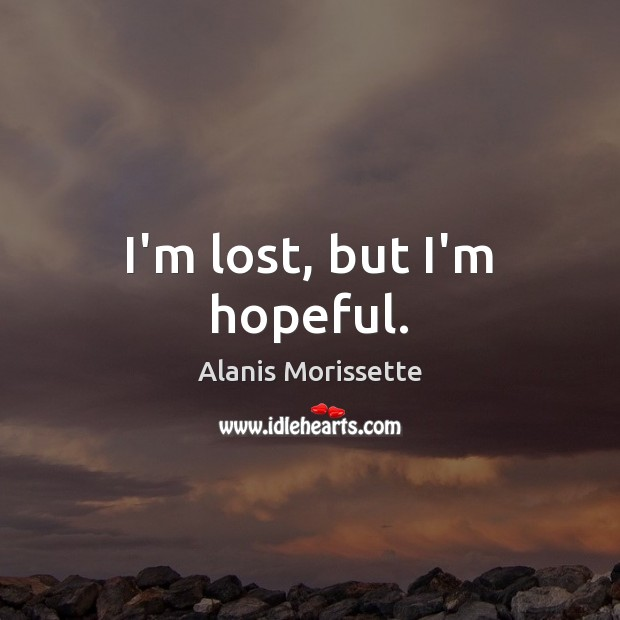 Image, I'm lost, but I'm hopeful.