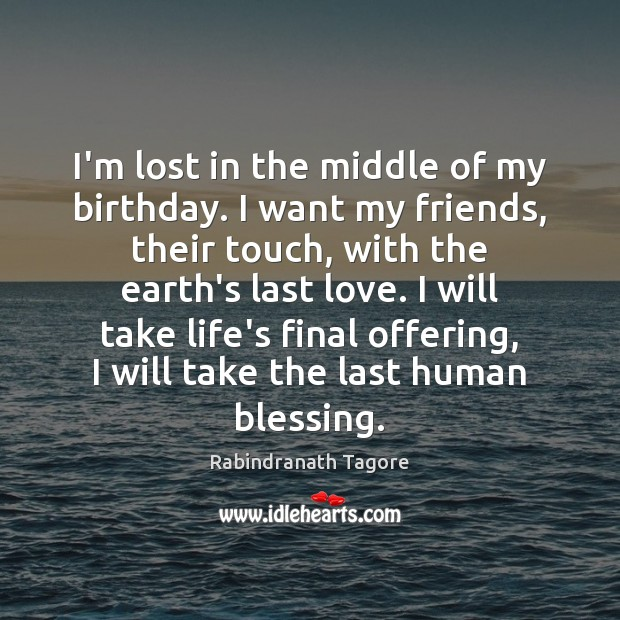 Image, I'm lost in the middle of my birthday. I want my friends,