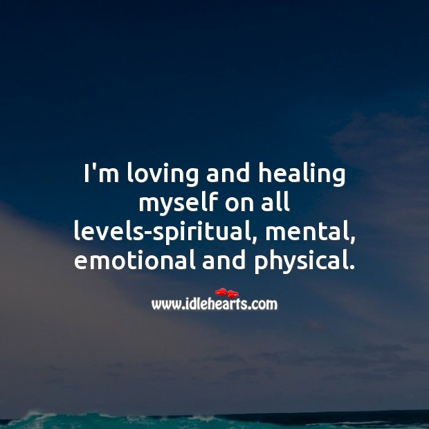 Image, I'm loving and healing myself on all levels-spiritual, mental, emotional and physical.