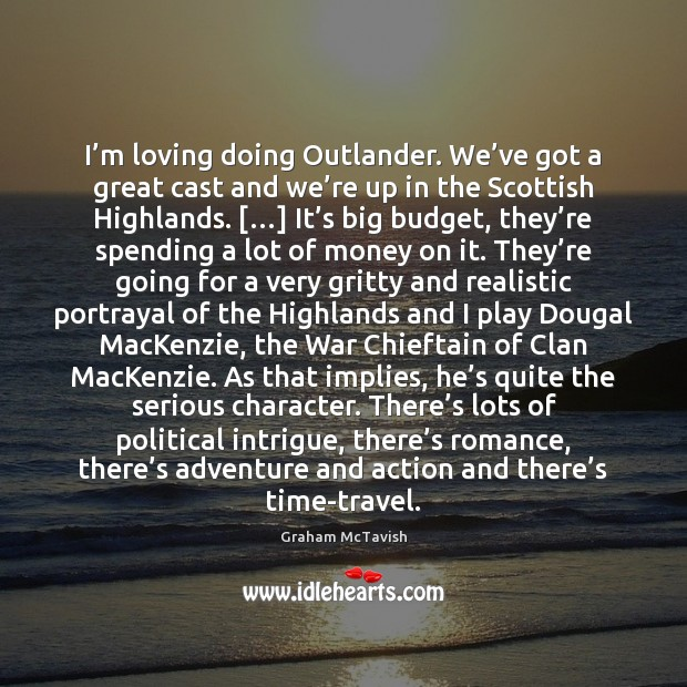 I'm loving doing Outlander. We've got a great cast and Image