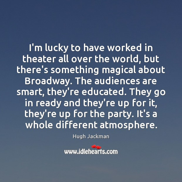 I'm lucky to have worked in theater all over the world, but Image