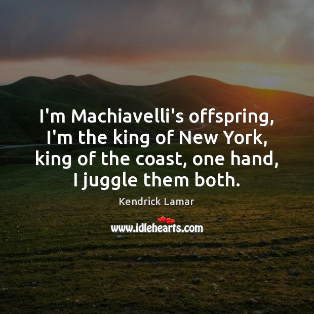 I'm Machiavelli's offspring, I'm the king of New York, king of the Image