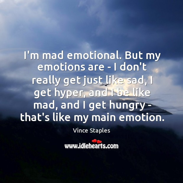 I'm mad emotional. But my emotions are – I don't really get Vince Staples Picture Quote