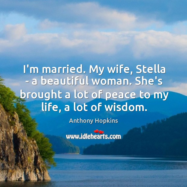 I'm married. My wife, Stella – a beautiful woman. She's brought a Image