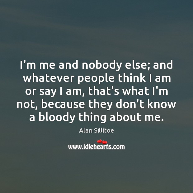 Image, I'm me and nobody else; and whatever people think I am or