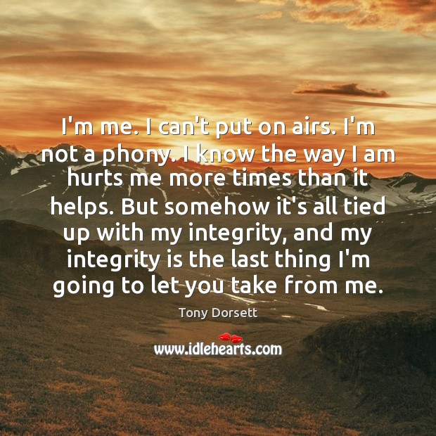 I'm me. I can't put on airs. I'm not a phony. I Integrity Quotes Image