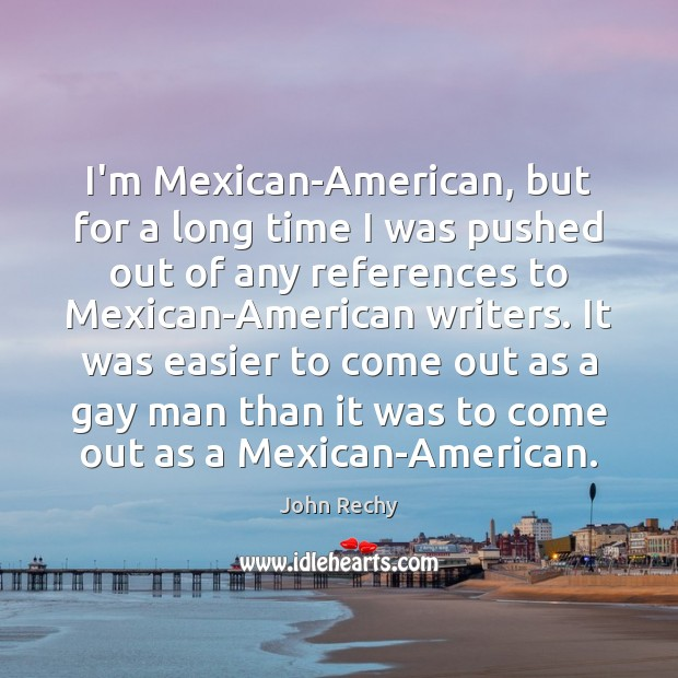 Image, I'm Mexican-American, but for a long time I was pushed out of