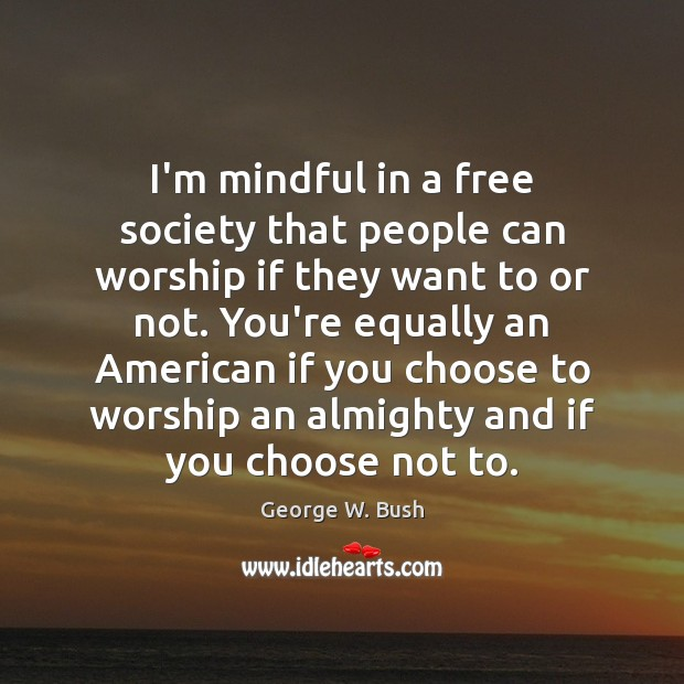 Image, I'm mindful in a free society that people can worship if they