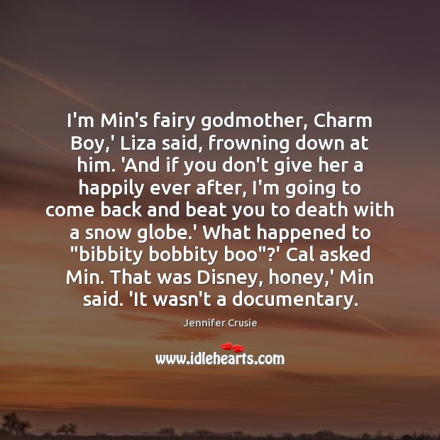 I'm Min's fairy Godmother, Charm Boy,' Liza said, frowning down at Image