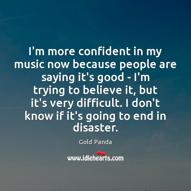 I'm more confident in my music now because people are saying it's Image