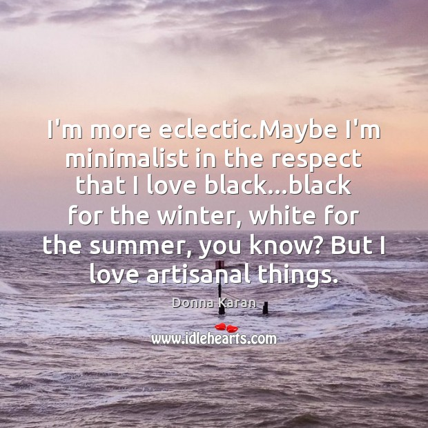 I'm more eclectic.Maybe I'm minimalist in the respect that I love Winter Quotes Image