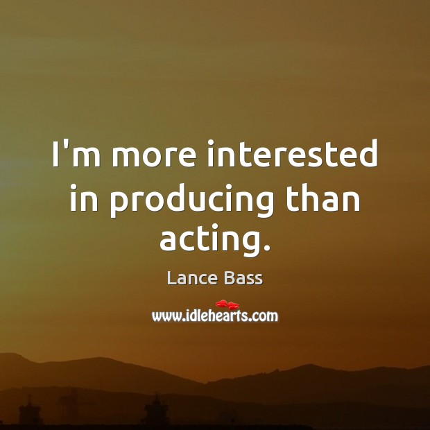 I'm more interested in producing than acting. Lance Bass Picture Quote