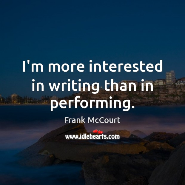 Image, I'm more interested in writing than in performing.