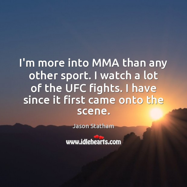 I'm more into MMA than any other sport. I watch a lot Jason Statham Picture Quote