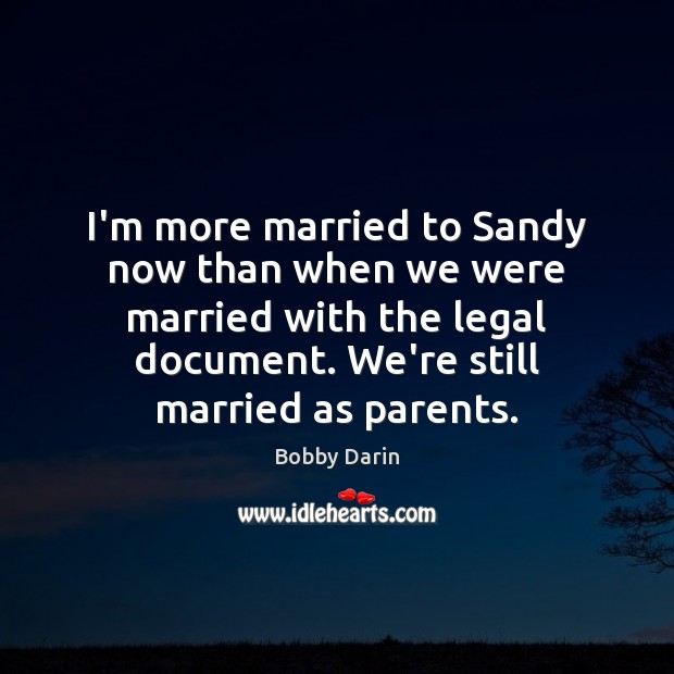 I'm more married to Sandy now than when we were married with Image