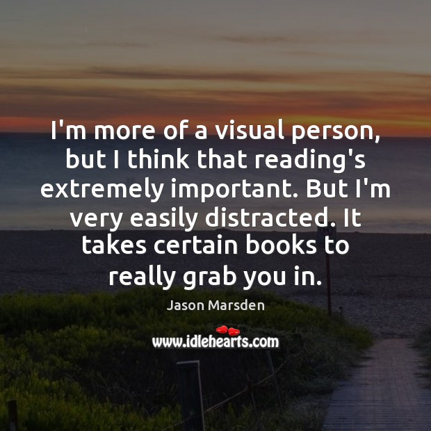 I'm more of a visual person, but I think that reading's extremely Image