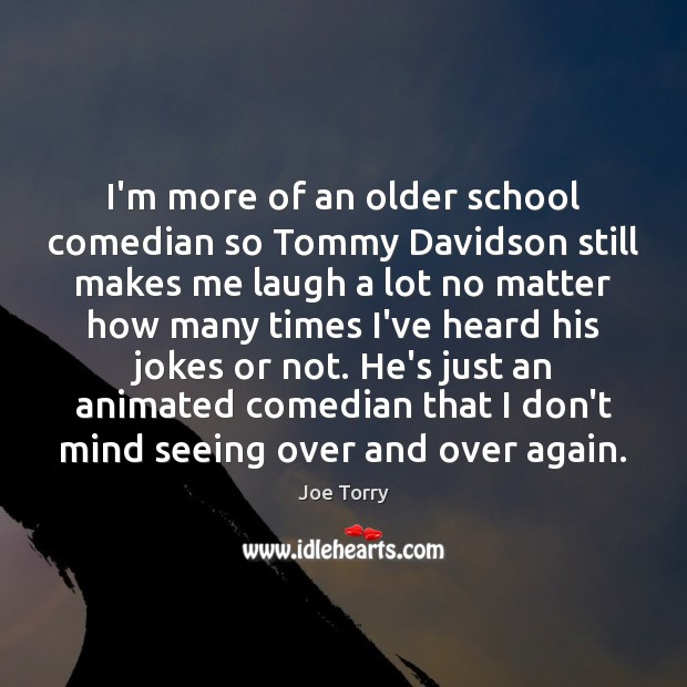 I'm more of an older school comedian so Tommy Davidson still makes Image