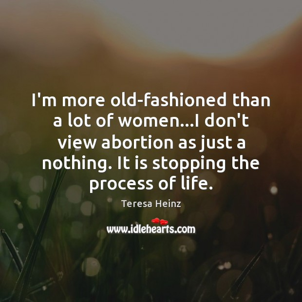 Image, I'm more old-fashioned than a lot of women…I don't view abortion
