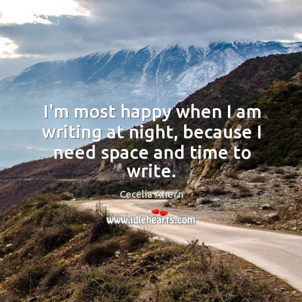 I'm most happy when I am writing at night, because I need space and time to write. Image