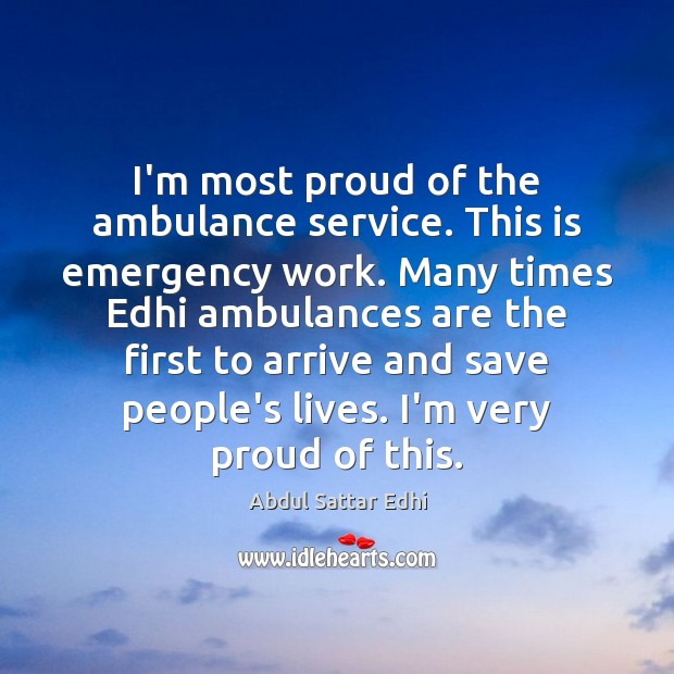 I'm most proud of the ambulance service. This is emergency work. Many Image